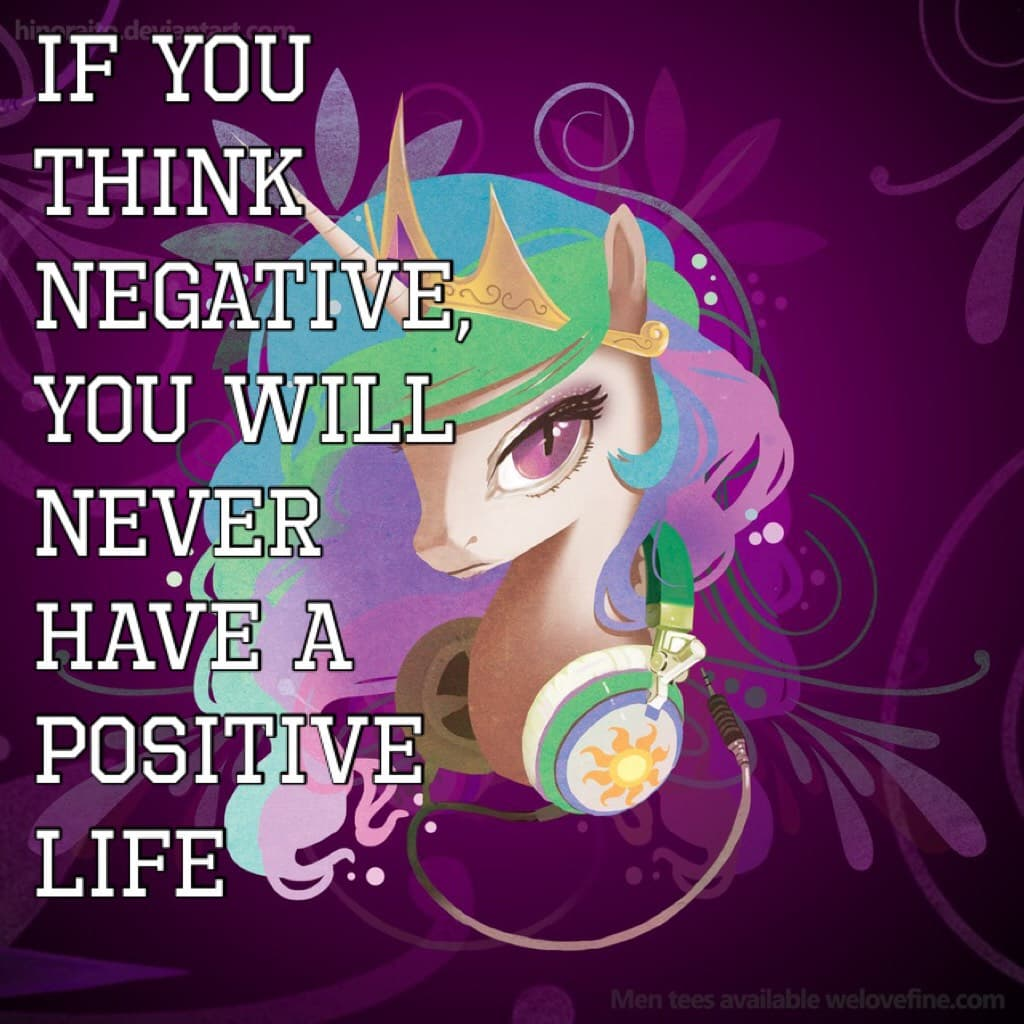 If you think negative, you will never have a positive life! Like if you agree!
