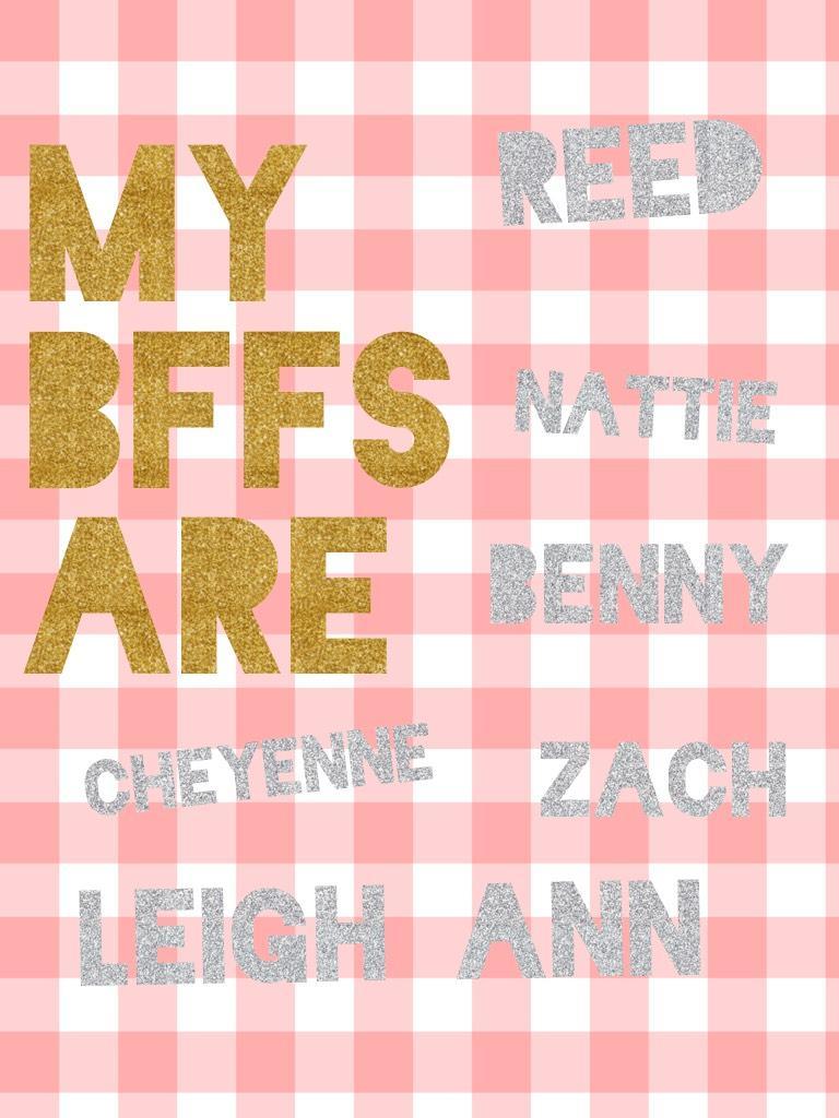 My BFFs are
