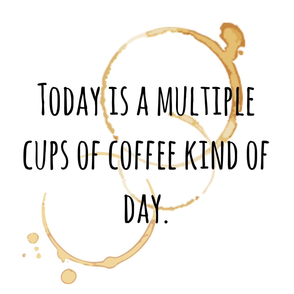 Today is a multiple cups of coffee kind of day.