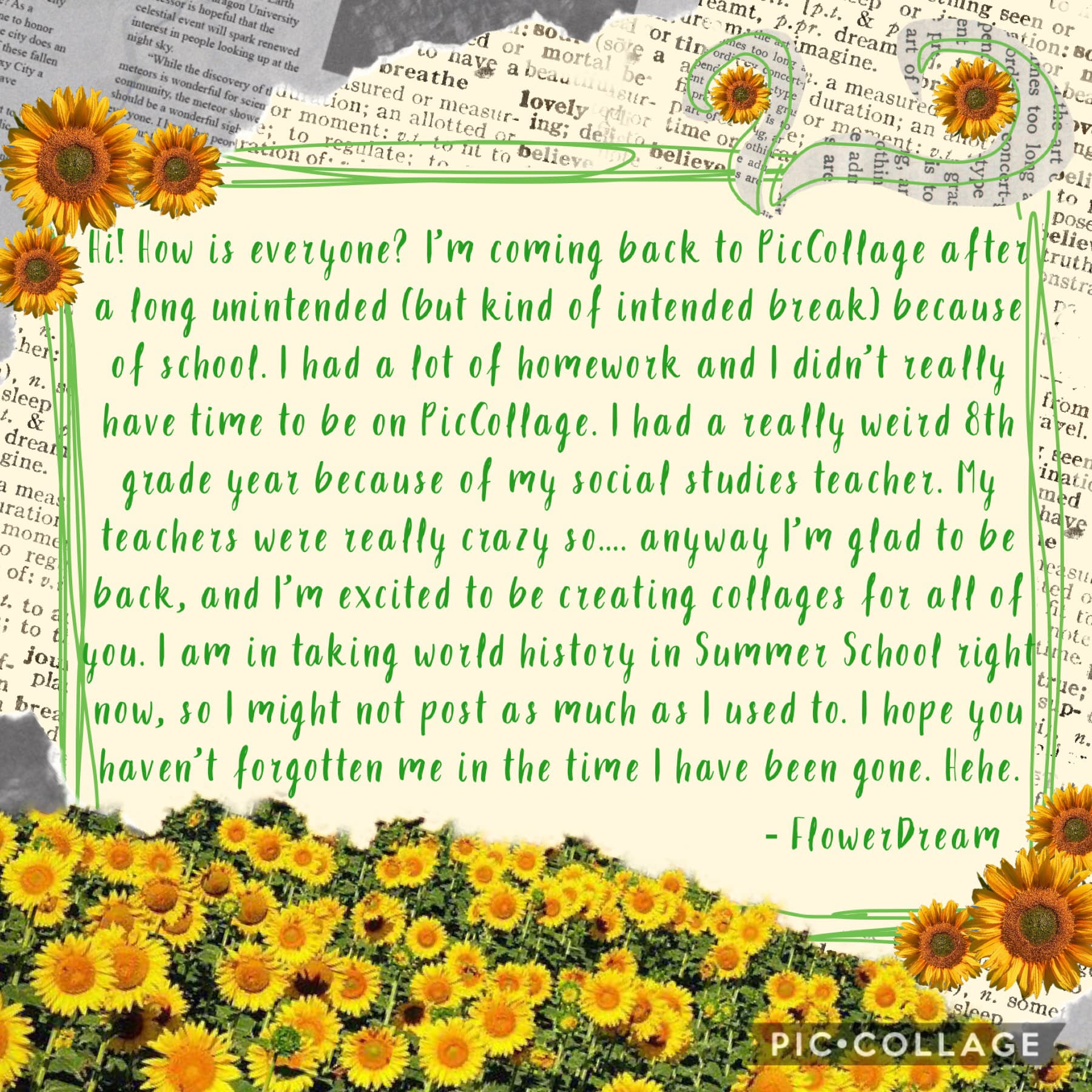🌻 I'm back! 🌻               💛 Long story short my social studies teacher was very scary, but I miss him because he was a good teacher. He gave me a lot of interesting stories to tell. 💛