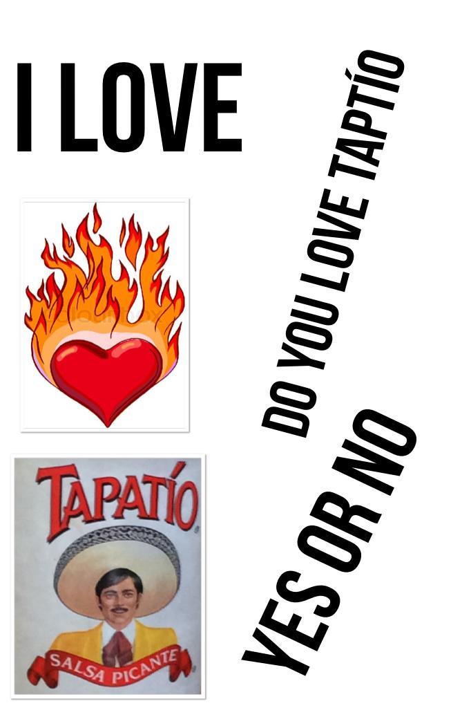 I love Tapatío  do you