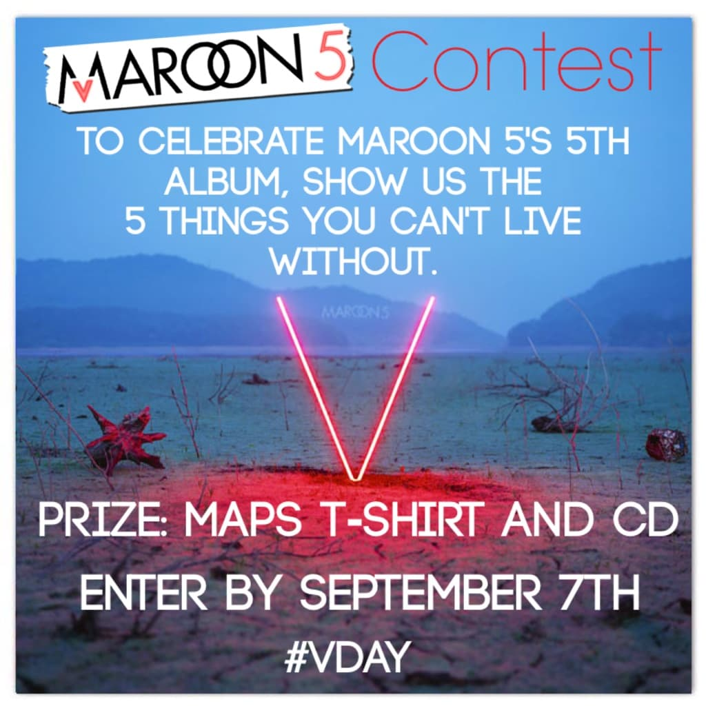 Maroon 5 Contest! Show us the 5 things you can't live without!