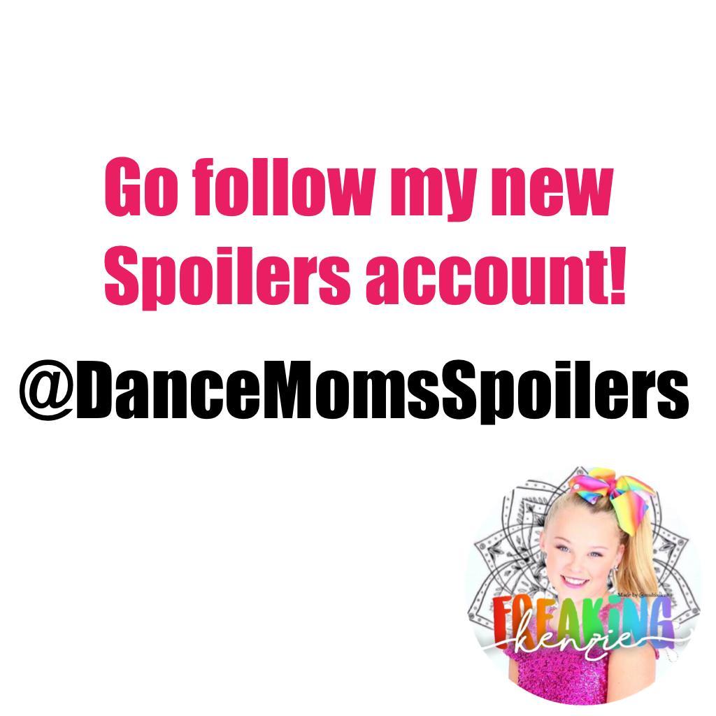 Go follow my new Spoilers account! @DanceMomsSpoilers