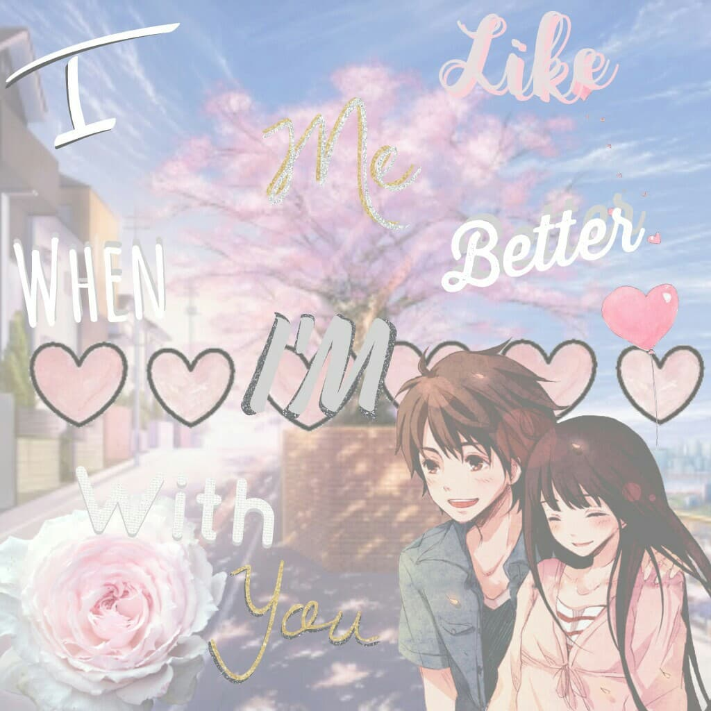 """💕↪Tap↩💕   """"I like me better when I'm with you""""   """"Anime Edit"""""""