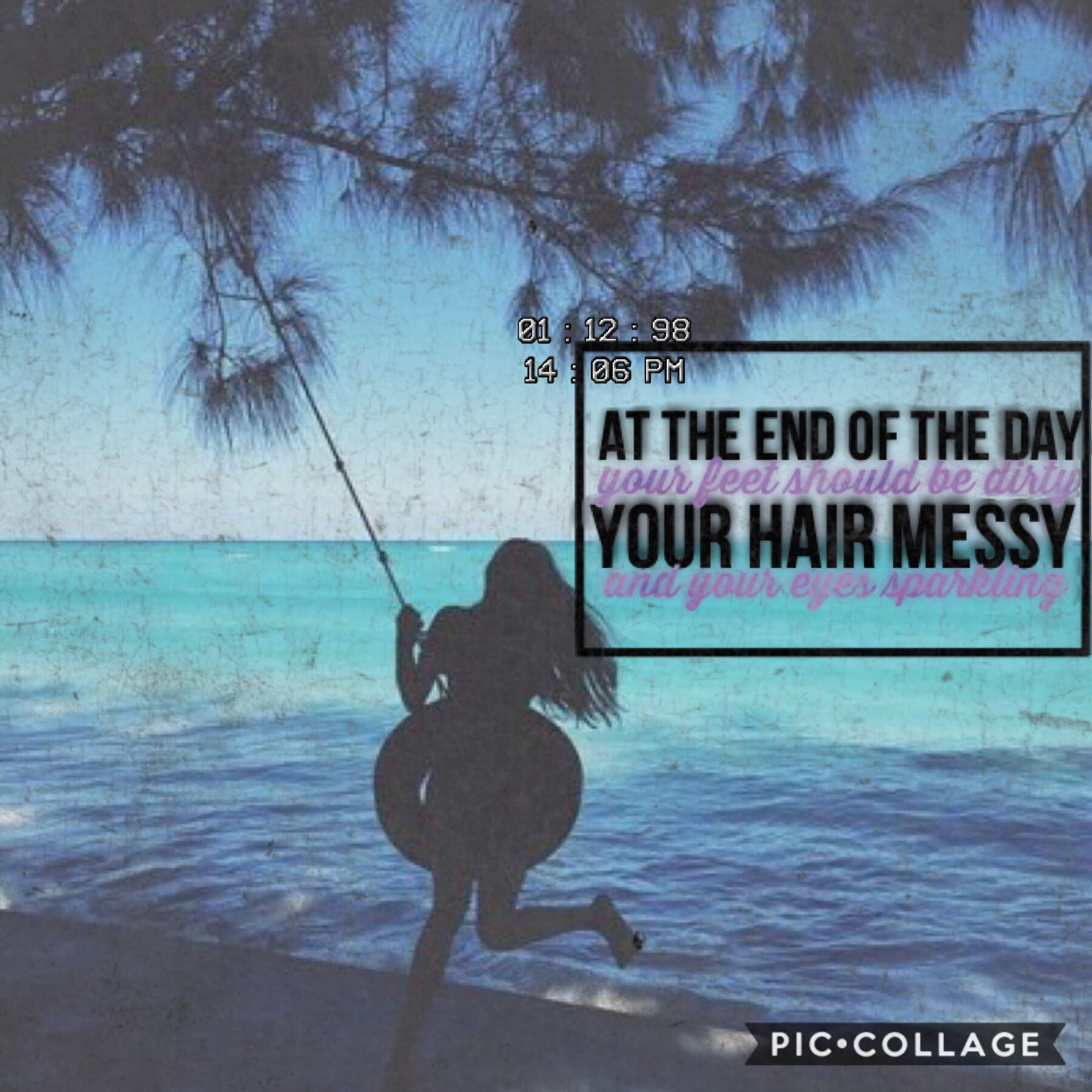 •at the end of the day your feet should be dirty, your hair messy and your eyes sparkling•