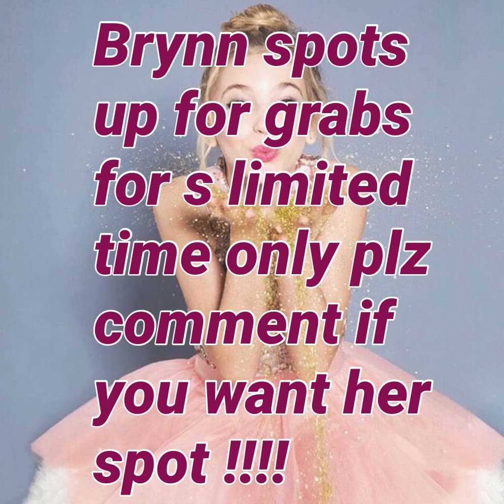 Brynn spots up for grabs for s limited time only plz comment if you want her spot !!!!