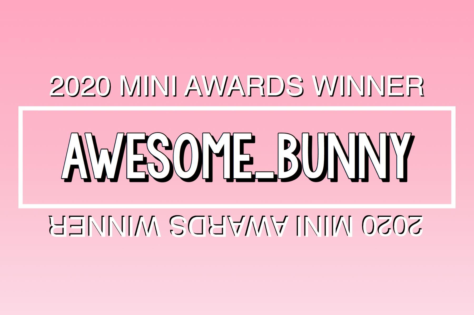 2020 Mini Awards Winner @Awesome_Bunny!