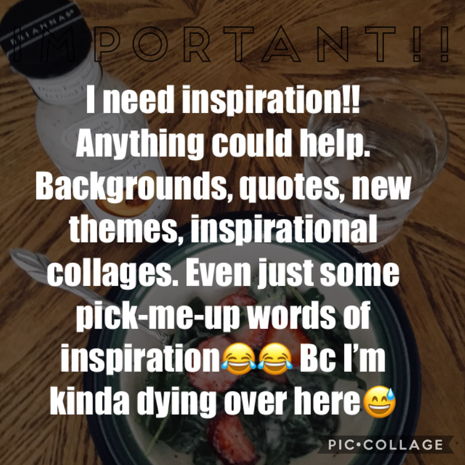 Tappity Tap Tap🙊 No joke, ANYTHING could help. I'm not motivated to make collages anymore. I need some serious inspiration. I start school Tuesday which means I'm gonna start my inactivity period. I think I've become too obsessed w/ PC. It's becoming unhe