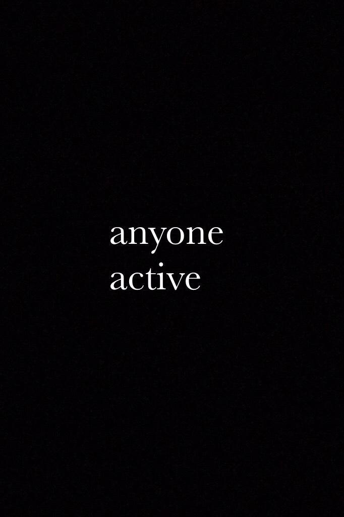 anyone active