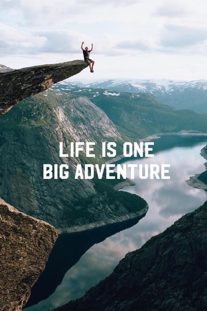 Life is one big adventure