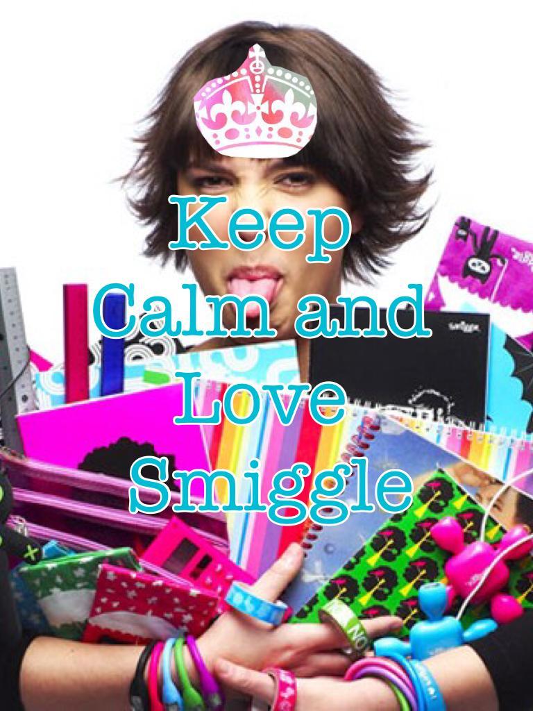 Keep  Calm and  Love  Smiggle