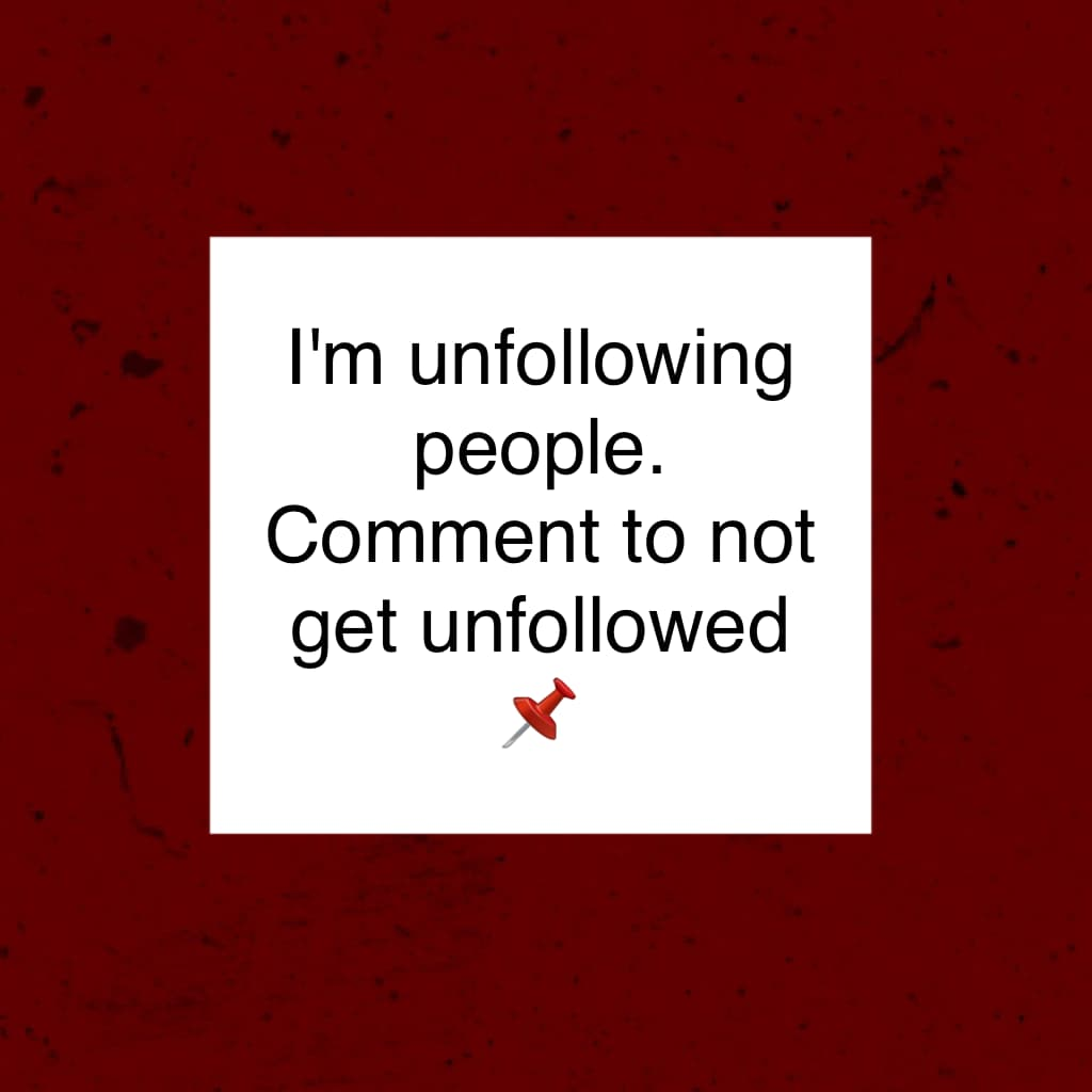 I'm unfollowing people. Comment to not get unfollowed 📌