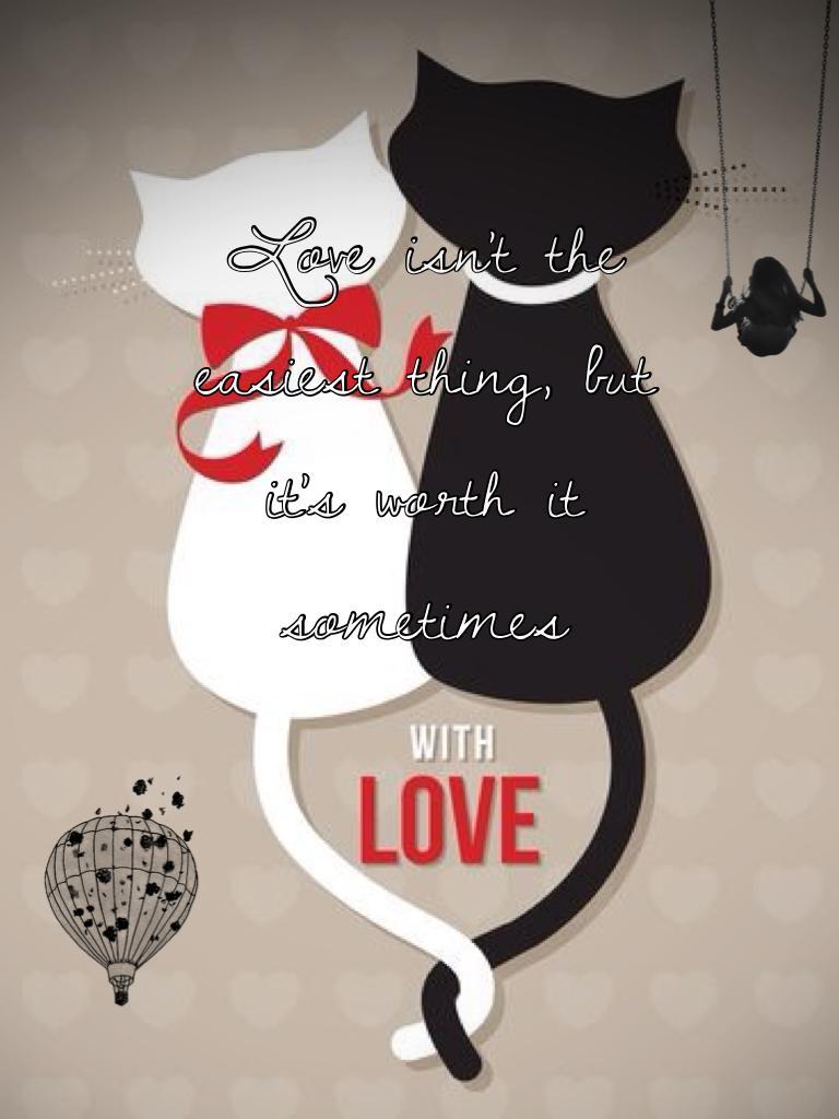 Love is worth it.