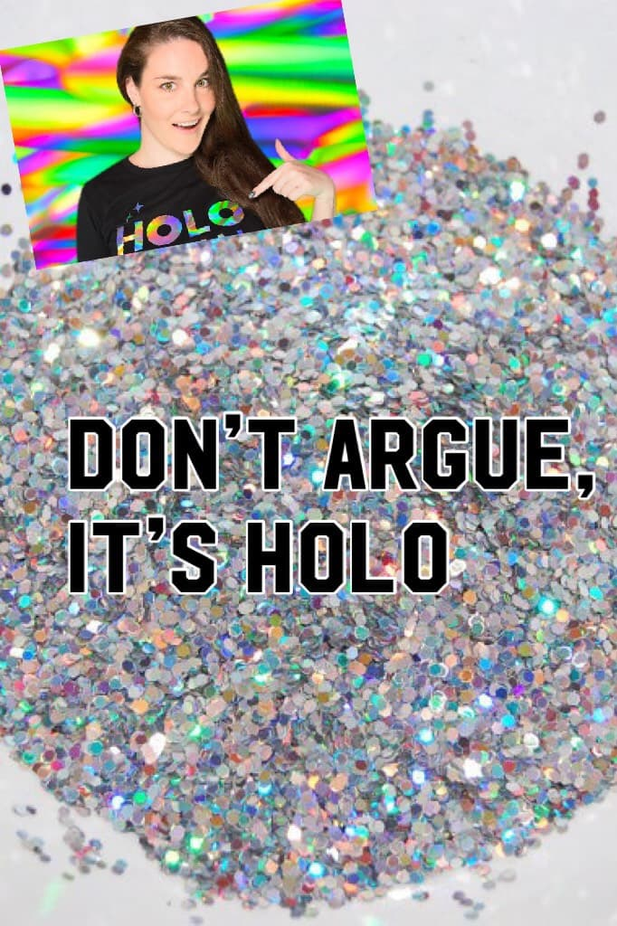 Don't argue, it's holo