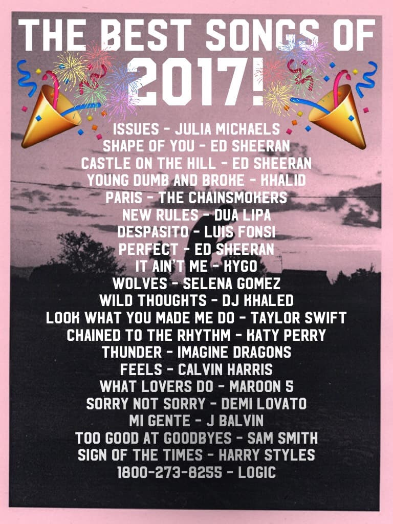 Here's a playlist of some of the biggest songs of 2017 that me and many other people love 😅 also Happy New Years to everyone here on Piccollage!