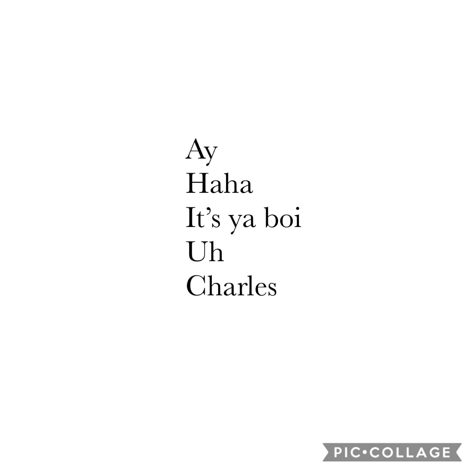 So I guess Charles is my new nickname (but y'all can keep calling me Zoey if ya want)
