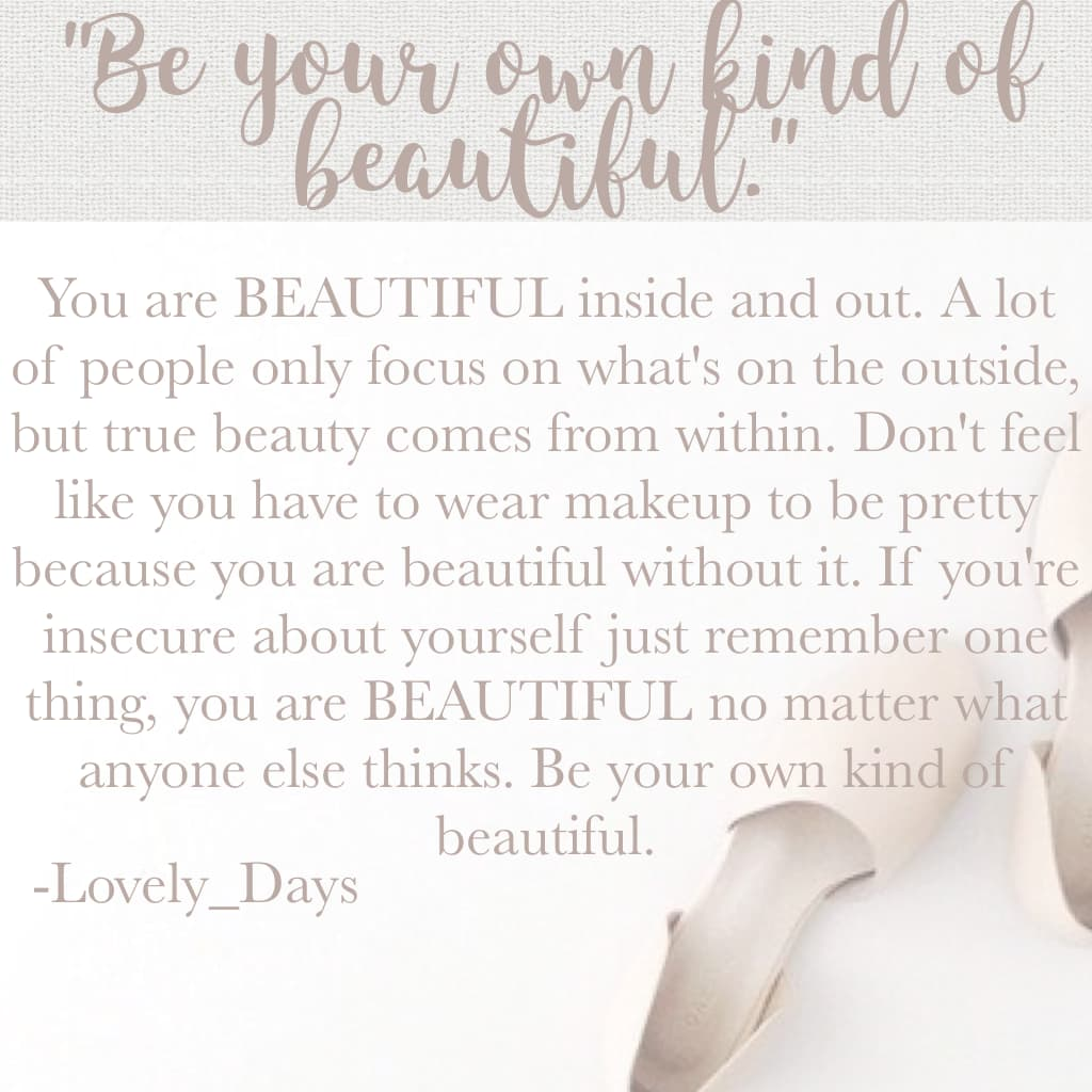 """Be your own kind of beautiful."" I really enjoy making things like this, and sharing my thoughts with you all.❤Should I start doing this more often?⭐"
