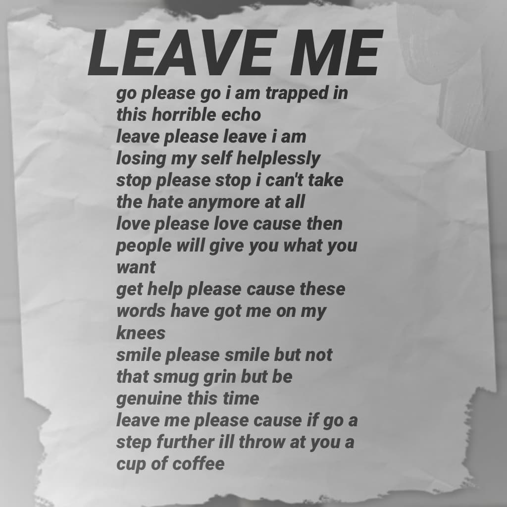 LEAVE ME - another poem by me to the idiotic haters