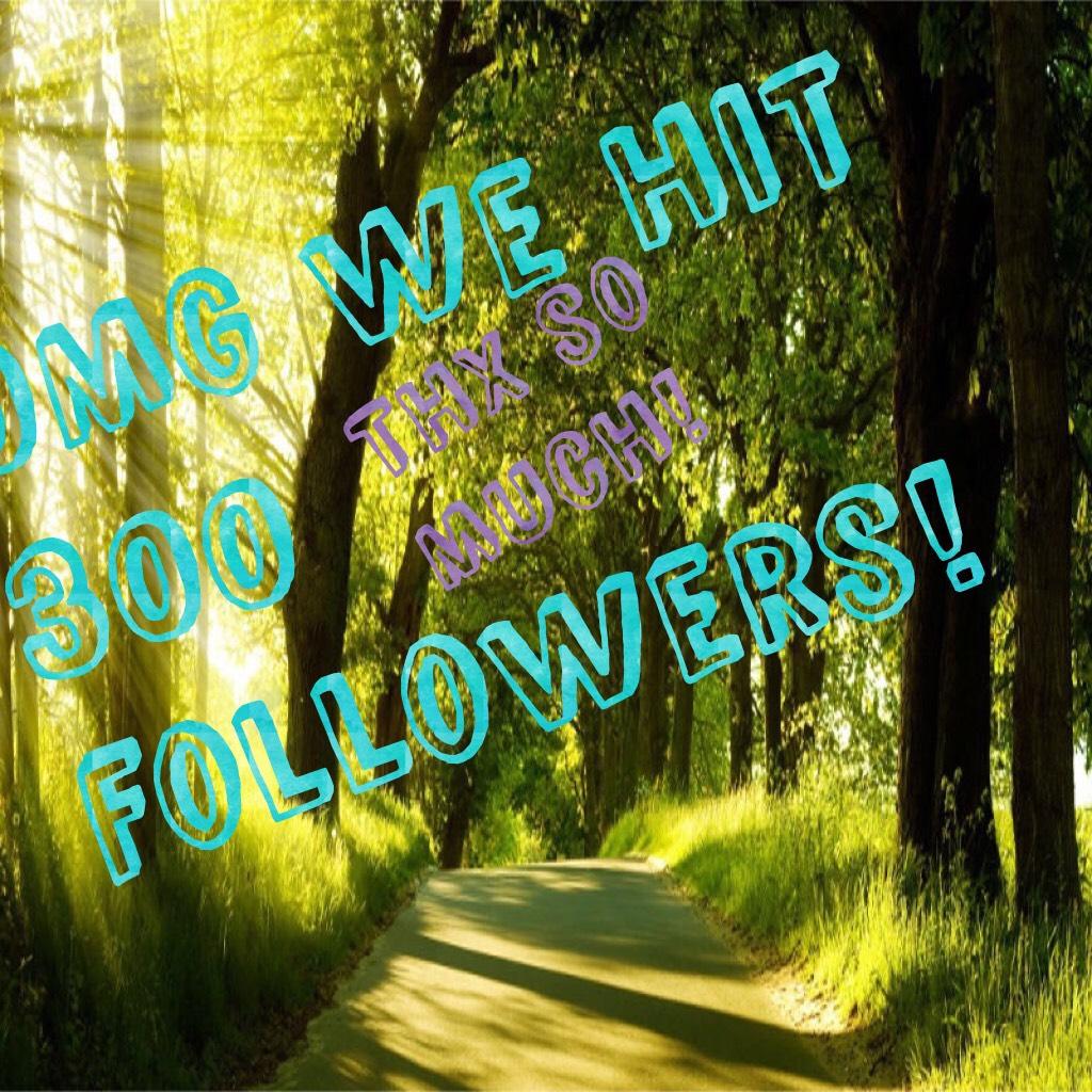 OMG we hit 300 followers!