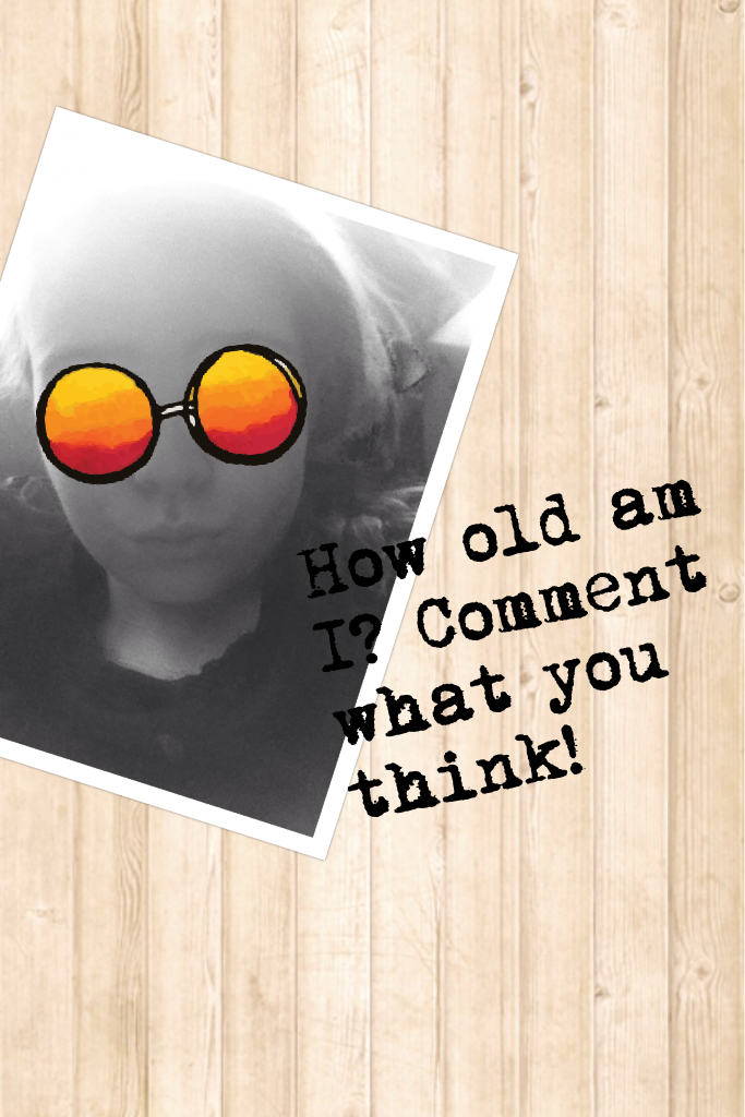 How old am I? Comment what you think! You will be gobsmaked
