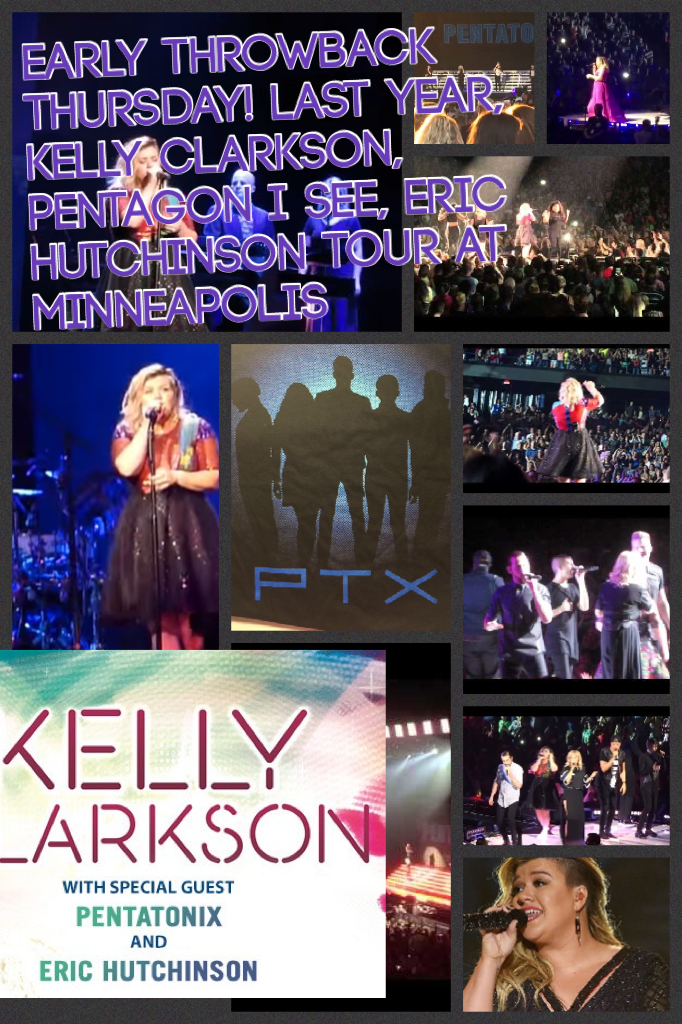 Early throwback Thursday! Last year, kelly clarkson, pentagon I see, Eric Hutchinson tour at Minneapolis, was a great night! Especially when Ptx and Kelly Clarkson sang heartbeat sing and Ptx and jelly clarkson sang cheerleader cover :)