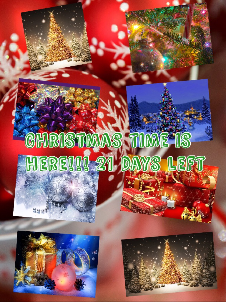 Christmas time is here!!! 21 days left I'm super super excited!! So sorry I haven't been on for awhile I have had trouble with pic collage and have been very busy