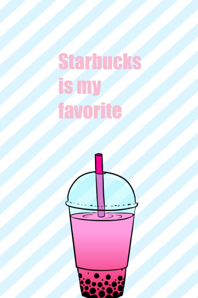 Starbucks is my favorite