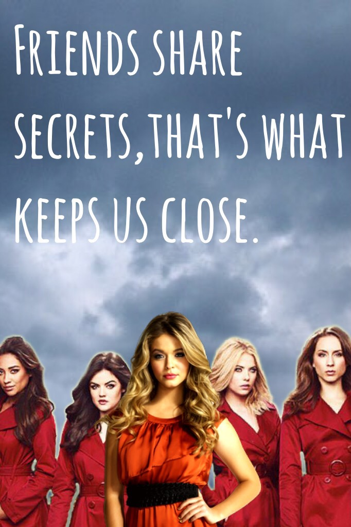 Pretty little liars. This was made for something on wattpad check it out: my username; Sophie_doddx