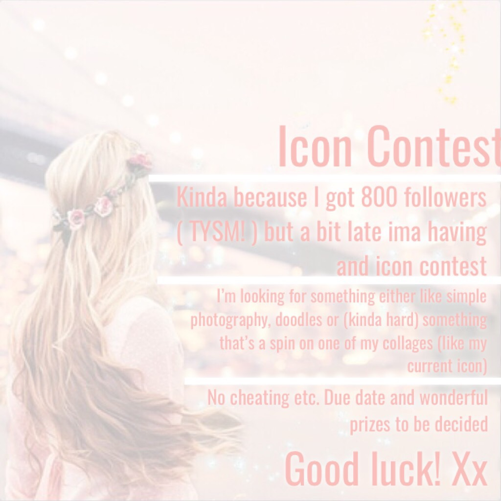Icon Contest! Prizes for 1st, 2nd and 3rd and maybe an honourable mention Due when I get enough entries  Means a lot when you enter and good luck xxxx