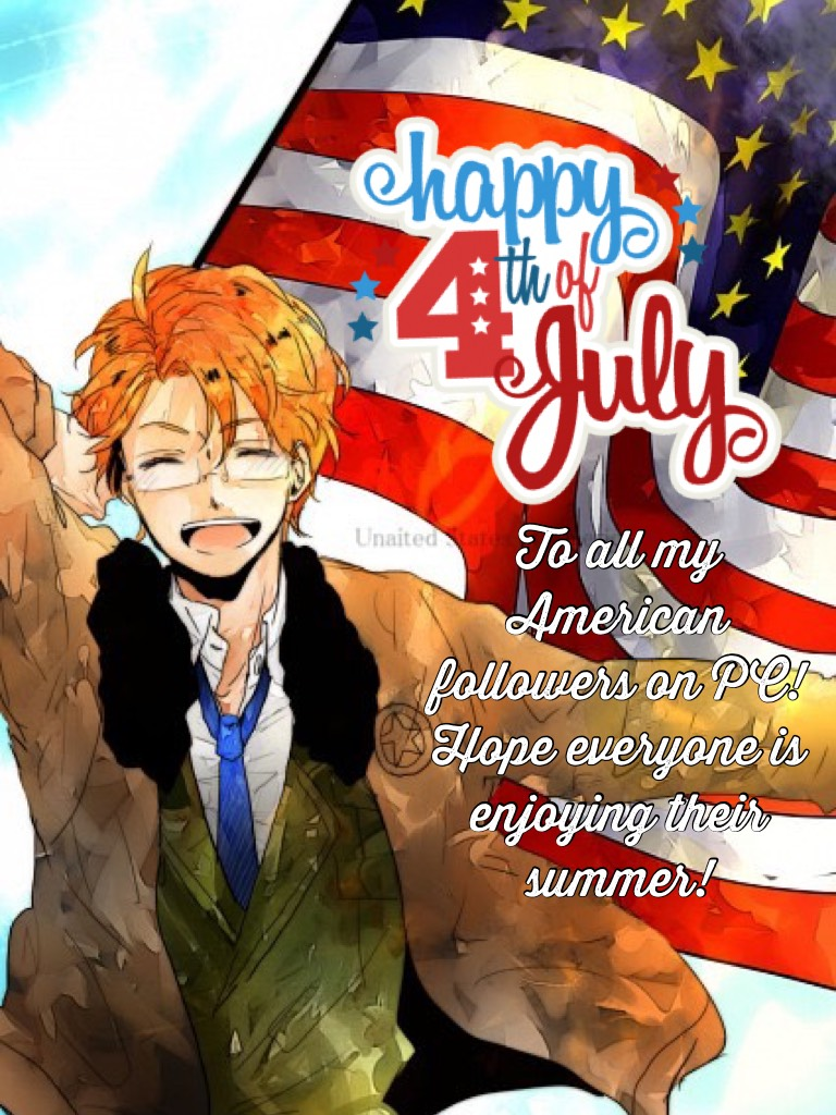 To all my American followers on PC! Hope everyone is enjoying their summer!