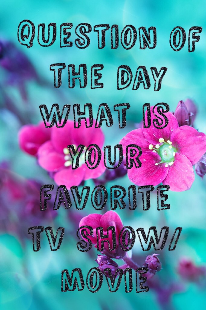 What is your favorite tv show/movie