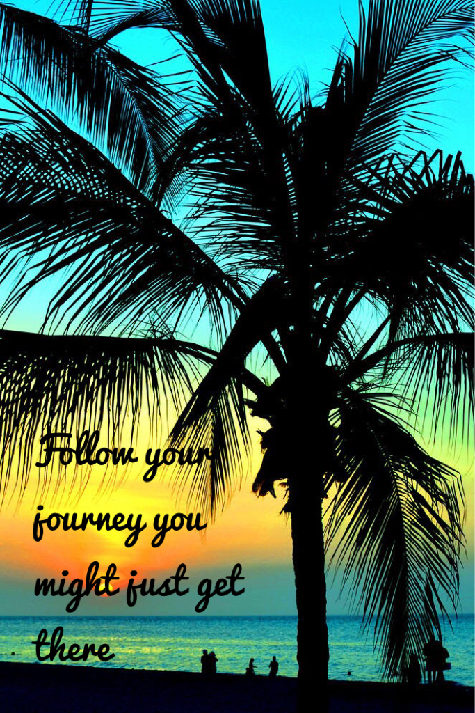 Follow your trip you might just get there
