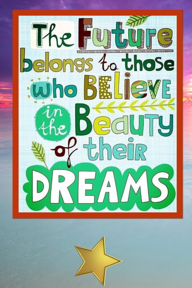 Believe in beautiful dreams!