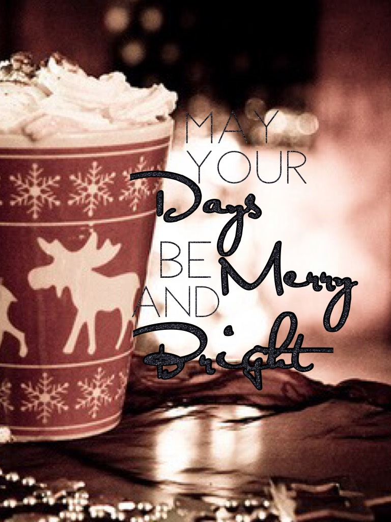 💡🕯☕️May your days be merry and bright☕️🕯💡