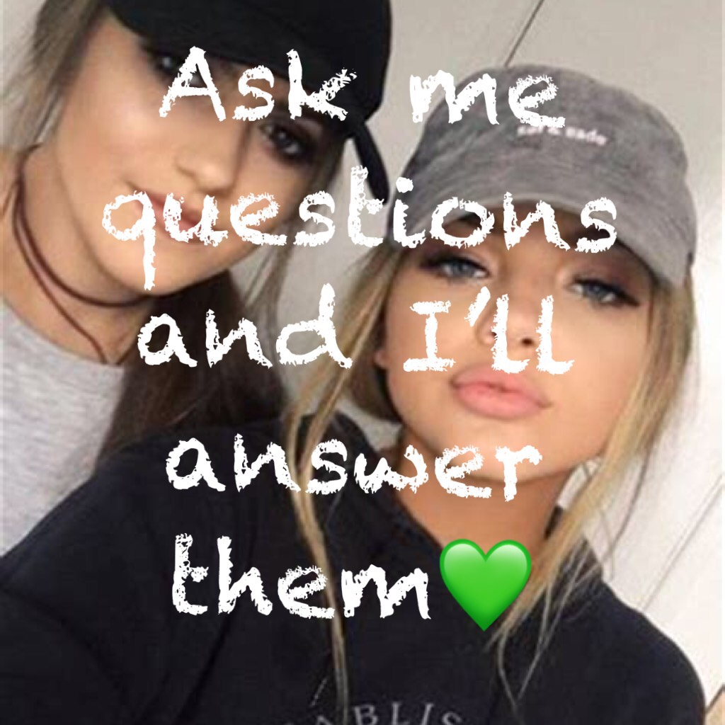Ask me questions and I'll answer them💚 🤪old pic🤪