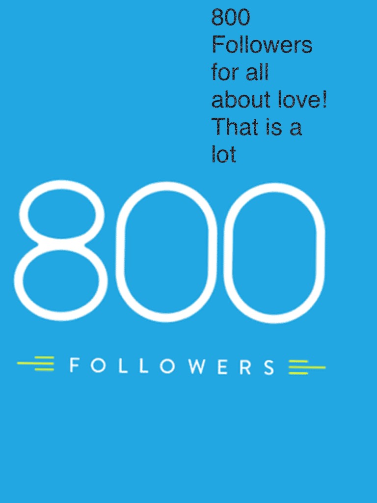 800 Followers for all about love! That is a lot!