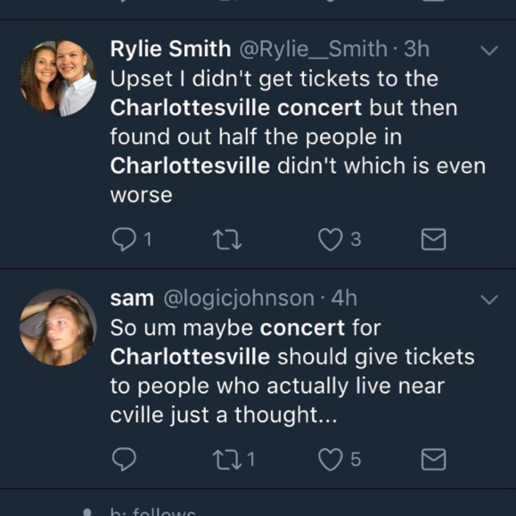 people who actually live in Charlottesville should only get to go like they actually experienced all of the horrible things that happened and people who just wanna see ariana, have money, and live nearby ACTUALLY got to go? what is this mess.
