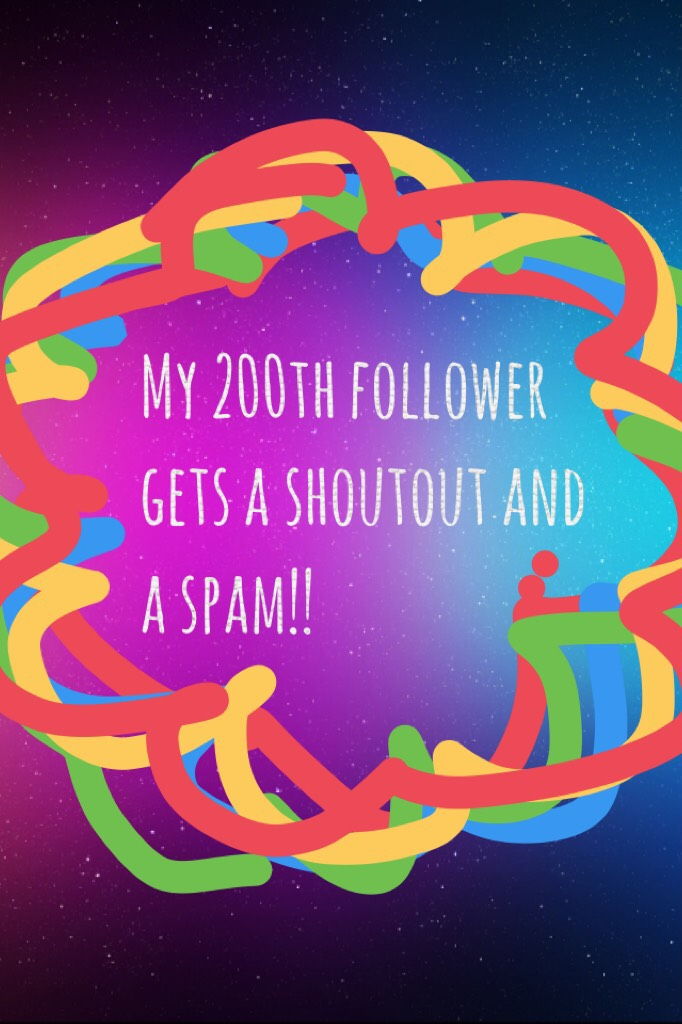 My 200th follower gets a shoutout and a spam!!