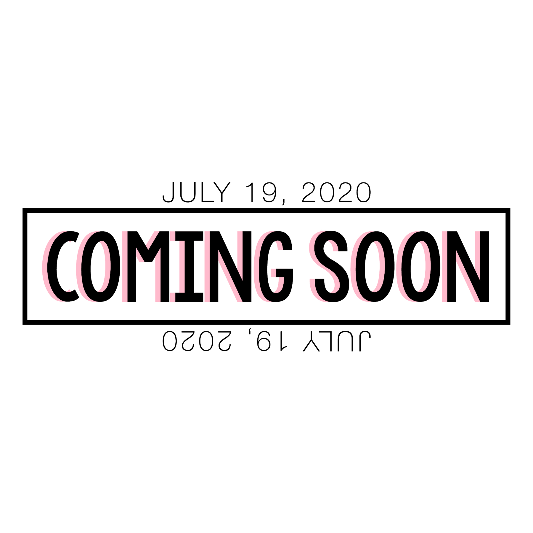 • JULY 19 • COMING SOON • JULY 19 •