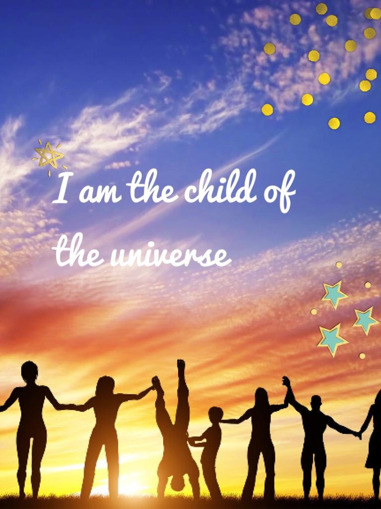 I am the child of the universe