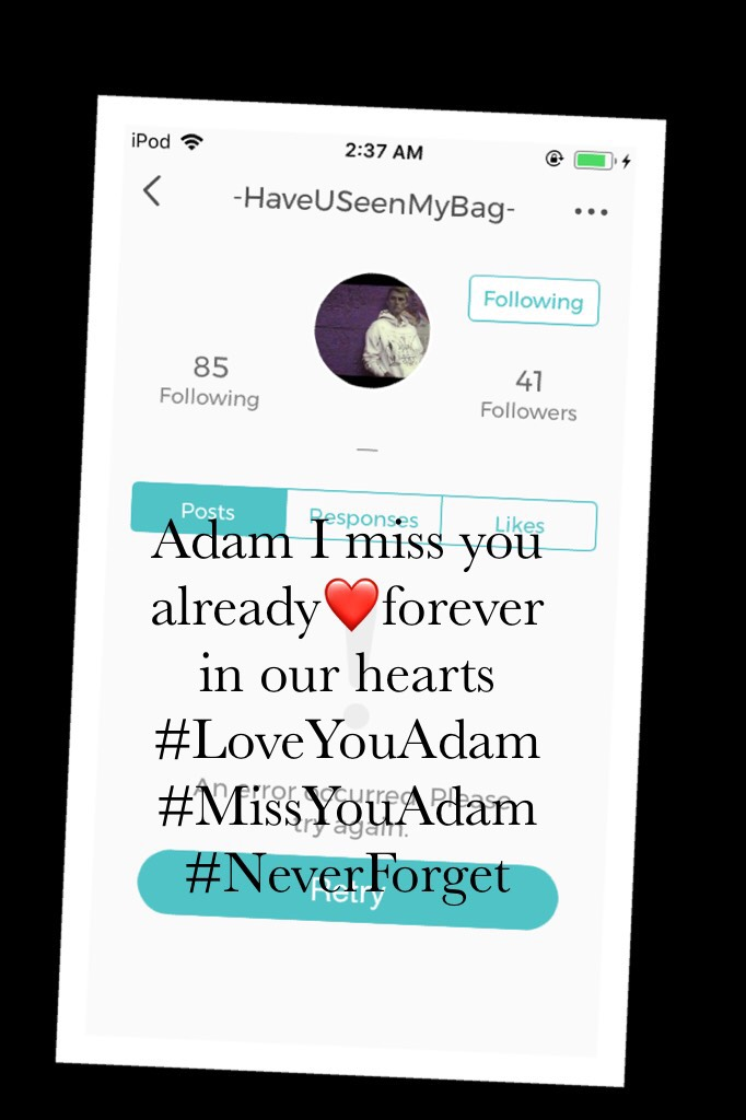 😭Click😭 I miss him already. He was like a brother to me. He was always there for me and I was always there for him. I loved him-correction, LOVE him and always will. Adam if your reading this which you probably aren't, I love you so much and miss you. I w