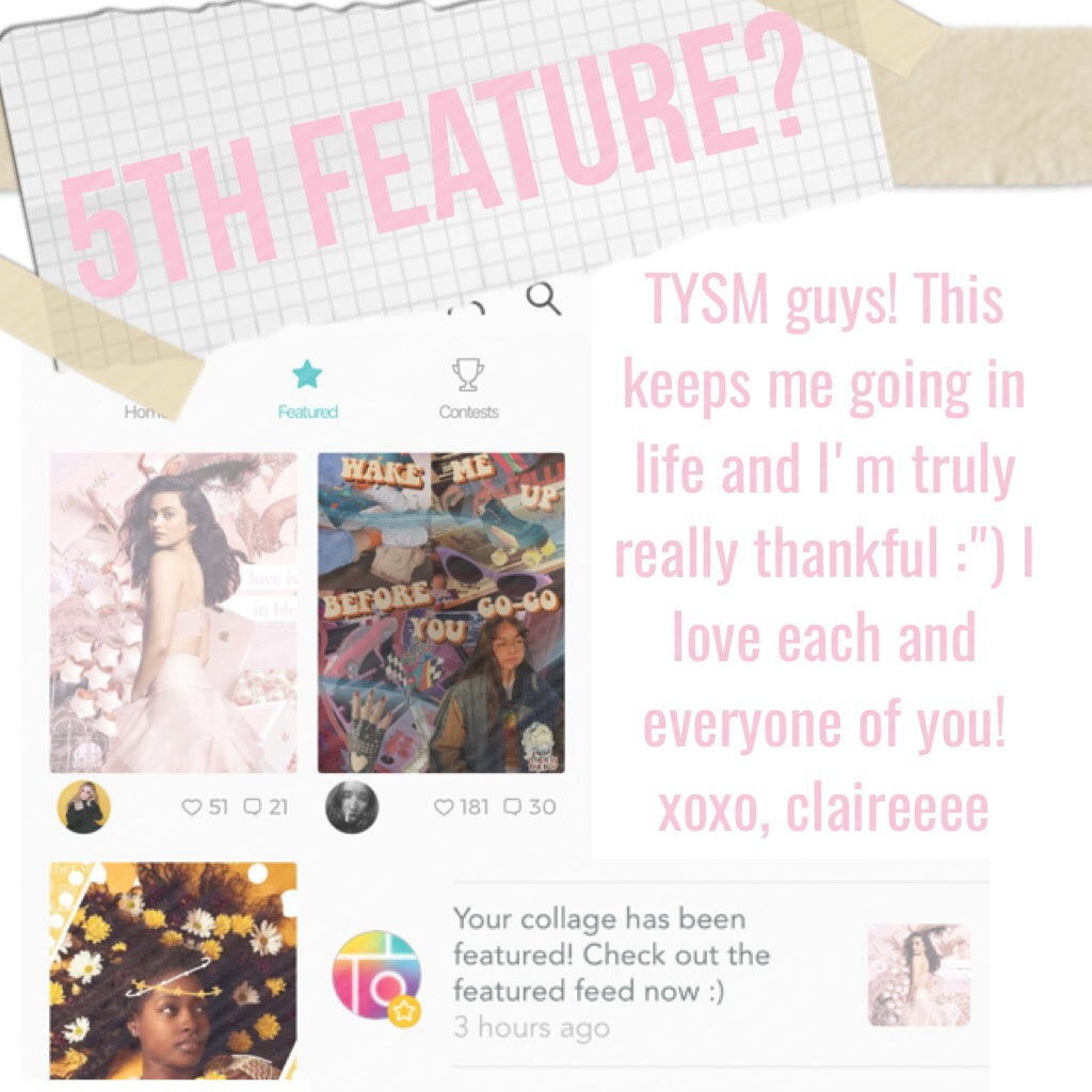 5th Feature? TYSM GUYS IM SO THANKFUL AHHHH also, sorry for the bad layout :((