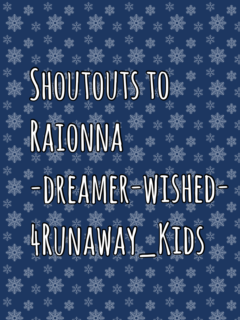 Shoutouts to  Raionna -dreamer-wished- 4Runaway_Kids CHECK THEM OUT,!