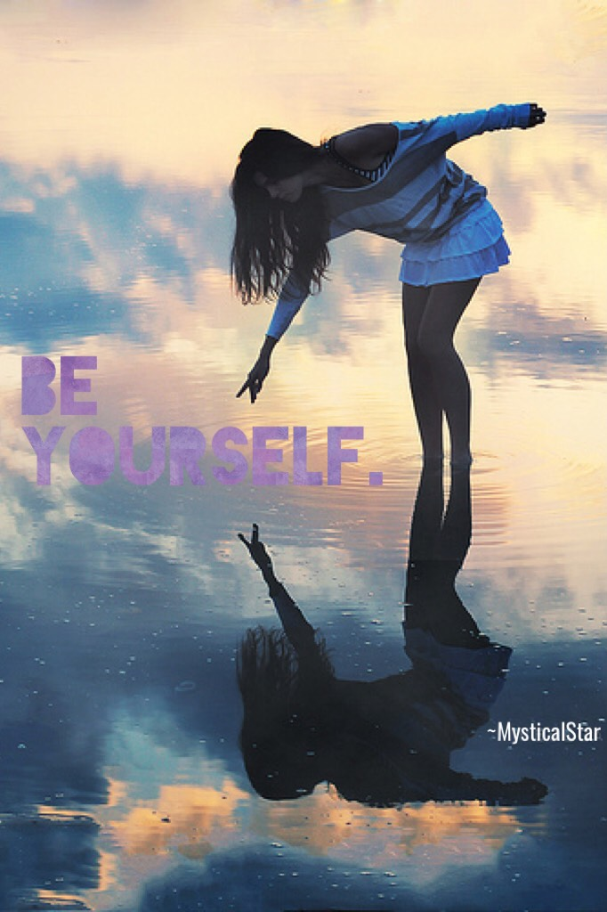 Be Yourself. So easy, so short. Don't let others make you something else. ♡^▽^♡