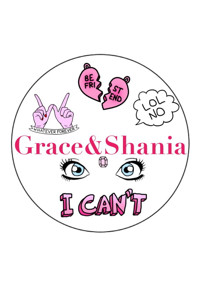 Grace&Shania- Putting up a YouTube video soon! Subscribe!!!🙃😘👌