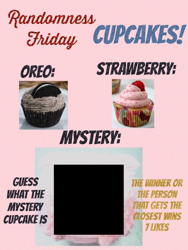 CUPCAKES! Guess what the mystery cupcake is.