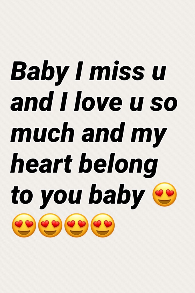 Baby I miss u and I love u so much and my heart belong to you baby 😍😍😍😍😍