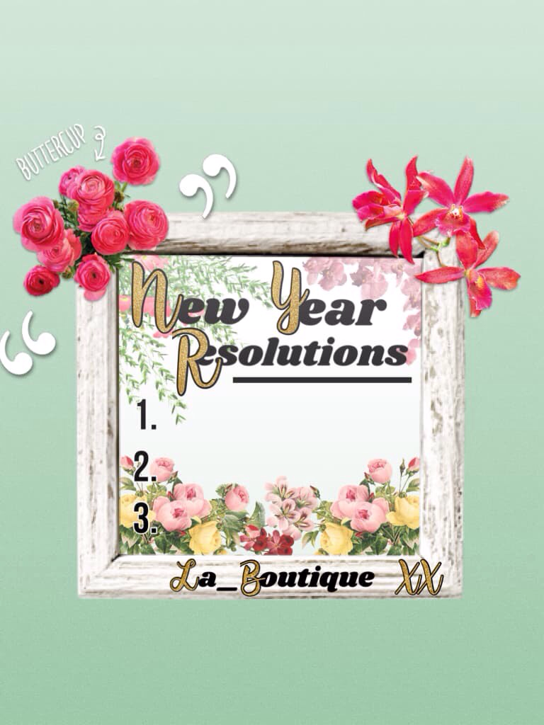 WHAT ARE YOUR NEW YEAR RESOLUTIONS ?