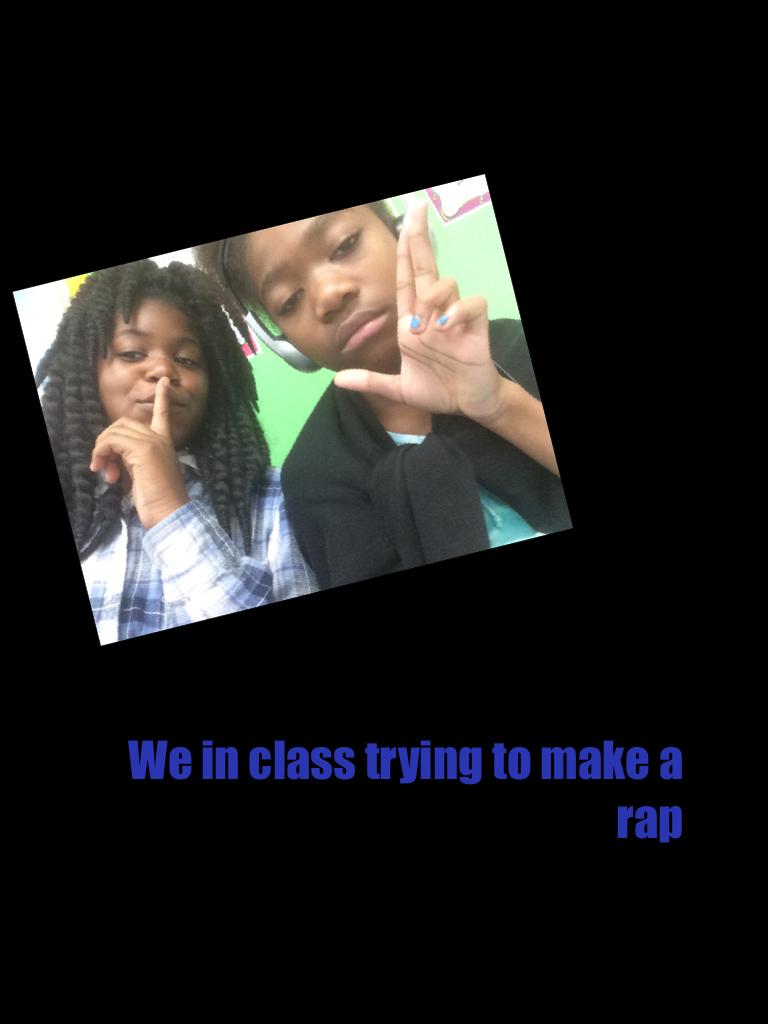 We in class trying to make a rap