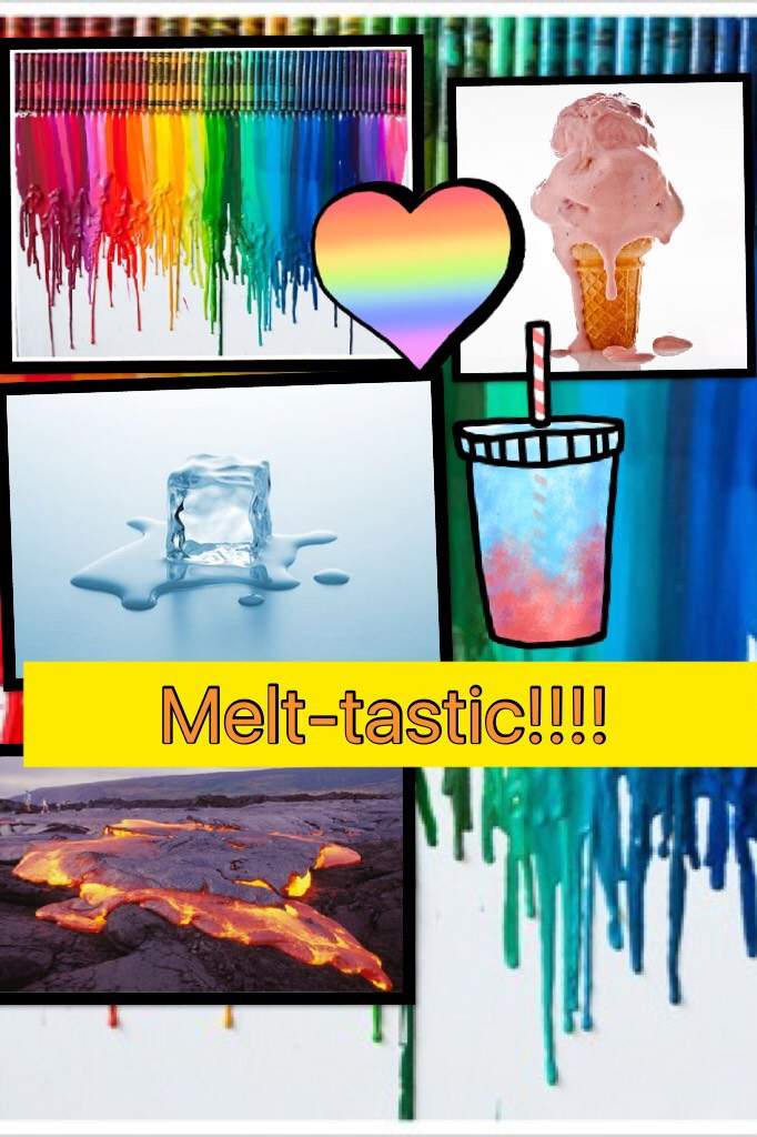 Melt-tastic!!!!